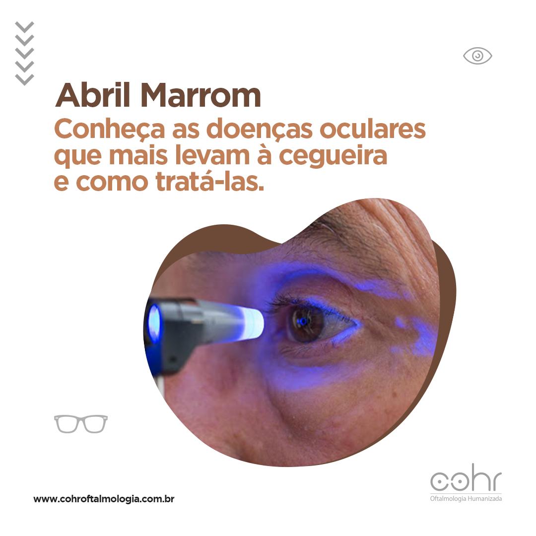 ABRIL MARROM: Conheça as doenças oculares que mais levam à cegueira e saiba como tratá-las.